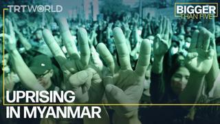 Uprising in Myanmar | Bigger Than Five