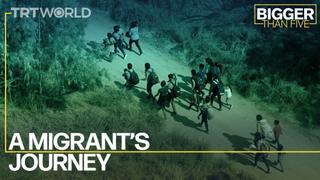 A Migrant's Journey | Bigger Than Five