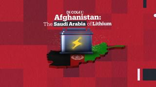 Decoded: Afghanistan - The Saudi Arabia of Lithium