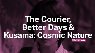 The Courier | Better Days | Kusama: Cosmic Nature