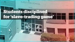High school students in Texas disciplined over 'slave-trading game'