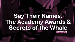The Academy Awards | Say Their Names | Secrets of the Whale