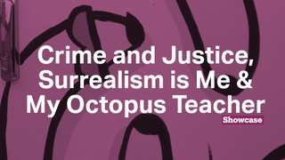 Surrealism is Me   My Octopus Teacher   Crime and Justice