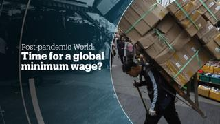 Post-pandemic World: Time for a global minimum wage?
