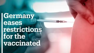 Germany eases restrictions for the vaccinated