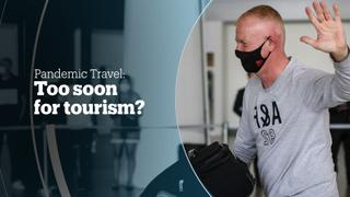 PANDEMIC TRAVEL: Too soon for tourism?