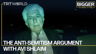 The Anti-Semitism Argument with Avi Shlaim | Bigger Than Five
