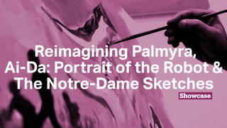 Ai-Da: Portrait of the Robot | Reimagining Palmyra | The Notre-Dame Sketches