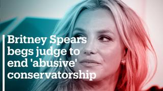Britney Spears begs judge to end 'abusive' conservatorship