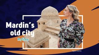 My Turkey: Mardin, the untold tale of Mesopotamia