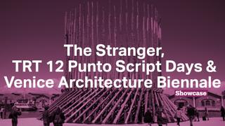 The Stranger | Venice Architecture Biennale | TRT 12 Punto Script Days