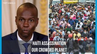 Haitian President's Assassination | An Overpopulated Planet