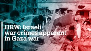 HRW accuses Israel of apparent war crimes in Gaza attack