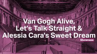 Let's Talk Straight | Van Gogh Alive | Alessia Cara's Sweet Dream