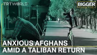 Anxious Afghans Amid a Taliban Return | Bigger Than Five