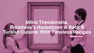 Remembering Mikis Theodorakis | Turkish Cuisine: With Timeless Recipes | Broadway is Back