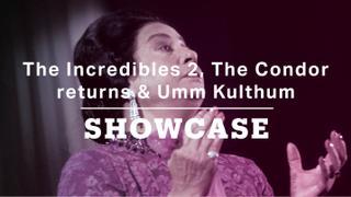 The Incredibles 2, The Condor returns & Umm Kulthum | Full Episode | Showcase