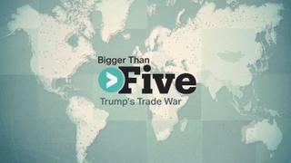 Bigger Than Five: Trump's Trade War