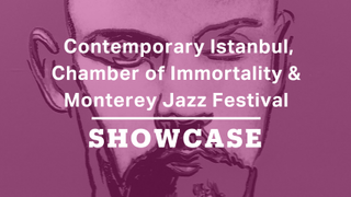 Contemporary Istanbul, Chamber of Immortality & Monterey Jazz Festival | Full Episode | Showcase