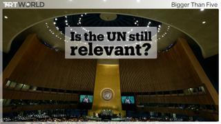 Is the UN still relevant? | Bigger Than Five