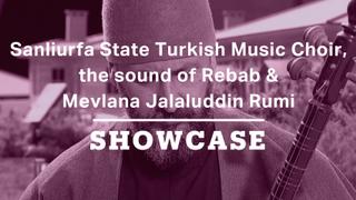 Sanliurfa State Turkish Music Choir, the sound of Rebab & Mevlana Jalaluddin Rumi | Showcase Special