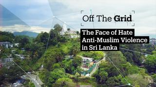 Off The Grid - The Face of Hate, Anti-Muslim violence in Sri Lanka