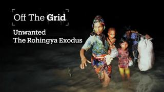 Off The Grid - Unwanted, The Rohingya Exodus