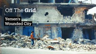 Off The Grid - Taiz, Yemen's Wounded City