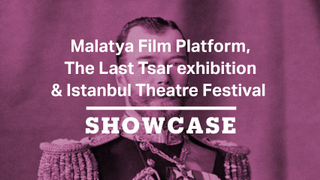 Malatya Film Platform, The Last Tsar & Istanbul Theatre Festival | Full Episode | Showcase
