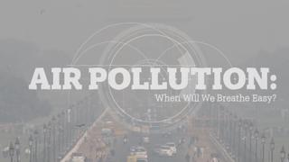 Air Pollution: When will we breathe easy?