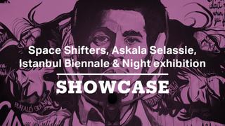 Space Shifters, Askala Selassie, Istanbul Biennale & Night exhibition   Full Episode   Showcase