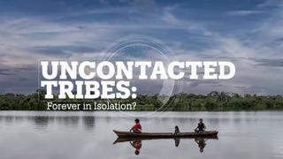 Uncontacted Tribes: Forever in Isolation?