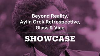 Beyond Reality, Aylin Orek Retrospective & Glass | Full Episode | Showcase