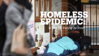 Homeless Epidemic: Is the UK failing its poor? Part 1