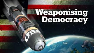 """Has the US weaponised """"spreading democracy""""?"""