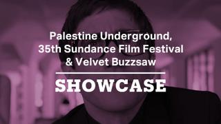 Palestine Underground, 35th Sundance Film Festival & Velvet Buzzsaw | Full Episode | Showcase