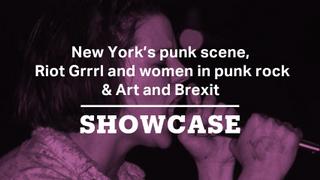 New York punk scene, Riot Grrrl & art and Brexit | Full Episode | Showcase