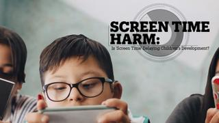 Screen Time Harm: Is 'screen time' delaying children's development?