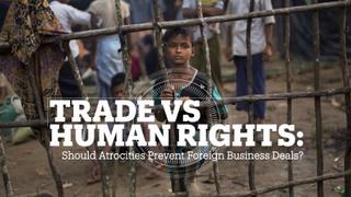 Trade vs Human Rights: Should atrocities prevent foreign business deals?