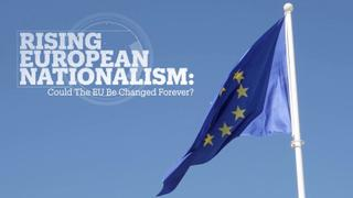 Rising European Nationalism: Will the EU be Changed Forever?