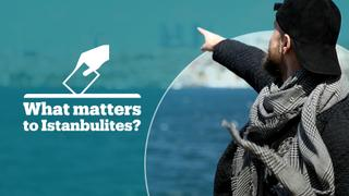 Local election matters: What's most important to Istanbulites?