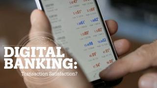 DIGITAL BANKING: Transaction satisfaction?