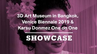 Venice Biennale 2019, 3D Art Museum in Bangkok & Karsu Donmez  | Full Episode | Showcase