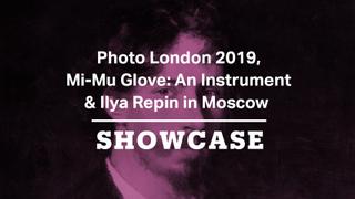 Photo London 2019. Ilya Repin Exhibition in Moscow & Mi-Mu Glove | Full Episode | Showcase