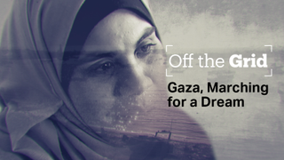 Off the Grid - Gaza, Marching for a Dream