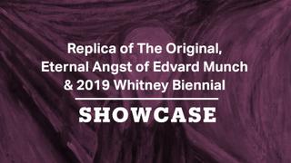 Eternal Angst of Edvard Munch, Replica of The Original & 2019 Whitney Biennial | Showcase Special