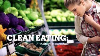 CLEAN EATING: Healthy or harmful?