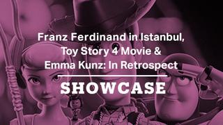 Franz Ferdinand in Istanbul, Toy Story 4 & Emma Kunz: In Retrospect | Full Episode | Showcase