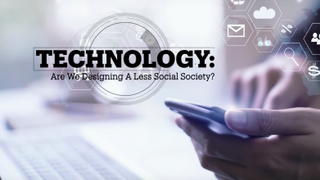 TECHNOLOGY: Are we designing a less social society?