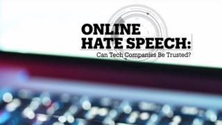 ONLINE HATE SPEECH: Can tech companies be trusted?